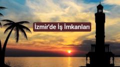 İzmir'de İş İmkanları ve Sektörel Tespitler